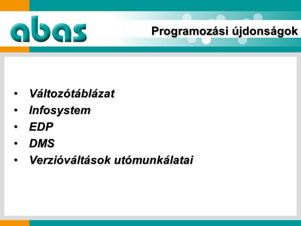 VáltozótáblázatVáltozótáblázat InfosystemInfosystem EDPEDP DMSDMS Verzióváltások utómunkálataiVerzióváltások utómunkálatai Programozási újdonságok