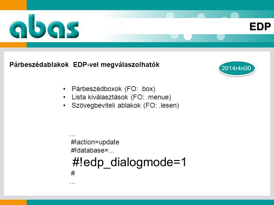 2014r4n00 EDP Párbeszédablakok EDP-vel megválaszolhatók Párbeszédboxok (FO:.box) Lista kiválasztások (FO:.menue) Szövegbeviteli ablakok (FO:.lesen) … #!action=update #!database=...