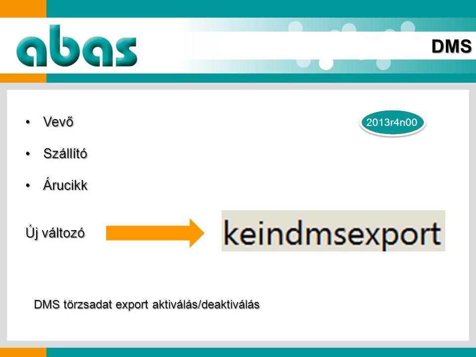 VevőVevő SzállítóSzállító ÁrucikkÁrucikk Új változó 2013r4n00 DMS DMS törzsadat export aktiválás/deaktiválás