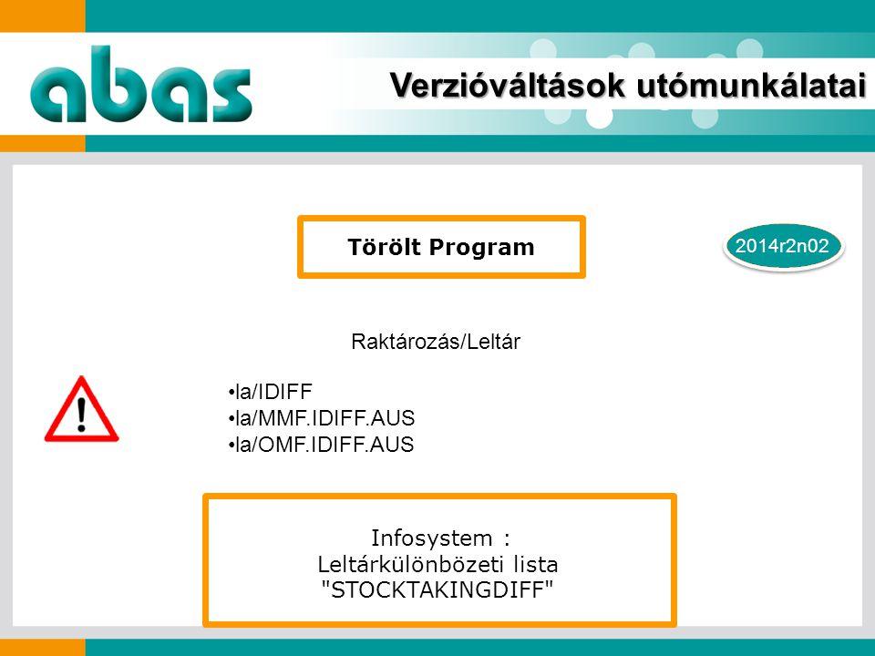 2014r2n02 Verzióváltások utómunkálatai la/IDIFF la/MMF.IDIFF.AUS la/OMF.IDIFF.AUS Törölt Program Raktározás/Leltár Infosystem : Leltárkülönbözeti lista STOCKTAKINGDIFF