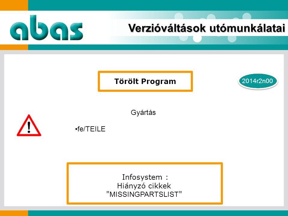2014r2n00 Verzióváltások utómunkálatai fe/TEILE Törölt Program Gyártás Infosystem : Hiányzó cikkek MISSINGPARTSLIST