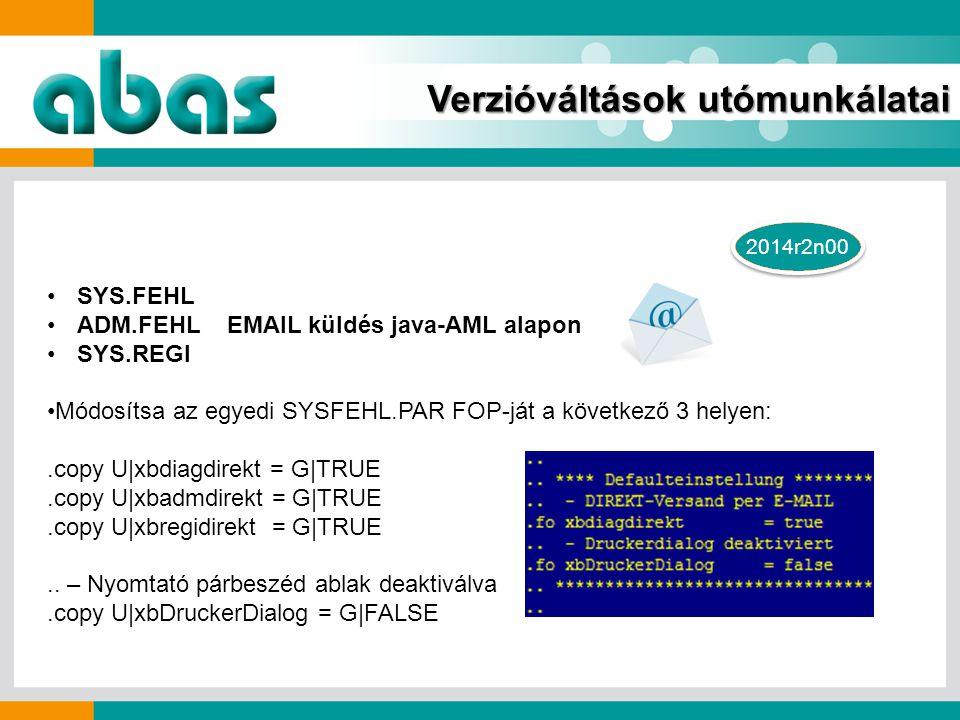 Verzióváltások utómunkálatai 2014r2n00 SYS.FEHL ADM.FEHL EMAIL küldés java-AML alapon SYS.REGI Módosítsa az egyedi SYSFEHL.PAR FOP-ját a következő 3 helyen:.copy U|xbdiagdirekt = G|TRUE.copy U|xbadmdirekt = G|TRUE.copy U|xbregidirekt = G|TRUE..