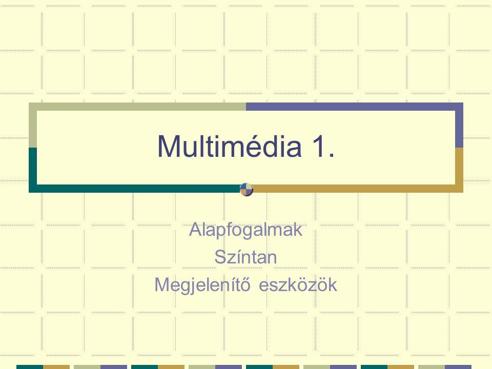Multimédia 1. Alapfogalmak Színtan Megjelenítő eszközök