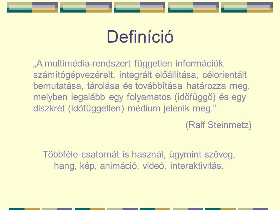 """Definíció """"A multimédia-rendszert független információk számítógépvezérelt, integrált előállítása, célorientált bemutatása, tárolása és továbbítása ha"""