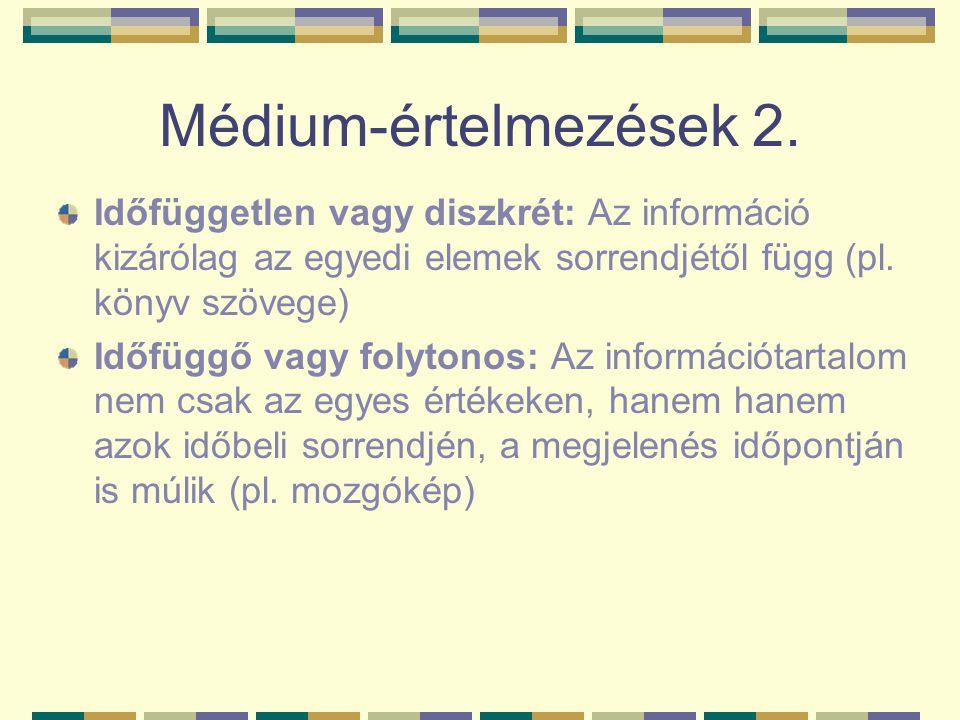 Médium-értelmezések 2. Időfüggetlen vagy diszkrét: Az információ kizárólag az egyedi elemek sorrendjétől függ (pl. könyv szövege) Időfüggő vagy folyto