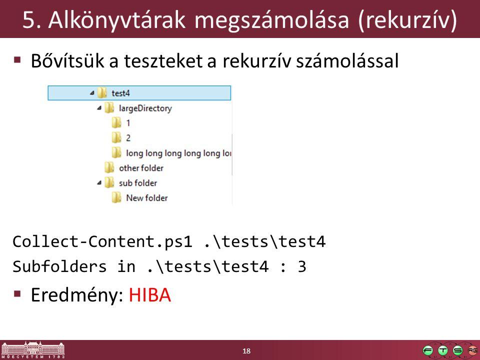 5. Alkönyvtárak megszámolása (rekurzív)  Bővítsük a teszteket a rekurzív számolással Collect-Content.ps1.\tests\test4 Subfolders in.\tests\test4 : 3