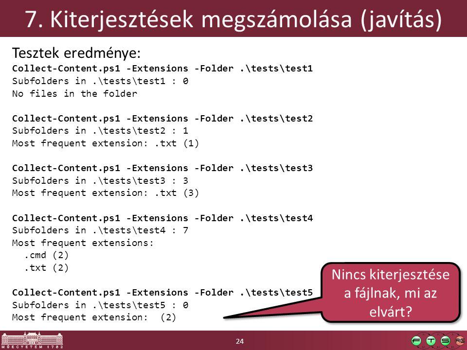 7. Kiterjesztések megszámolása (javítás) Tesztek eredménye: Collect-Content.ps1 -Extensions -Folder.\tests\test1 Subfolders in.\tests\test1 : 0 No fil