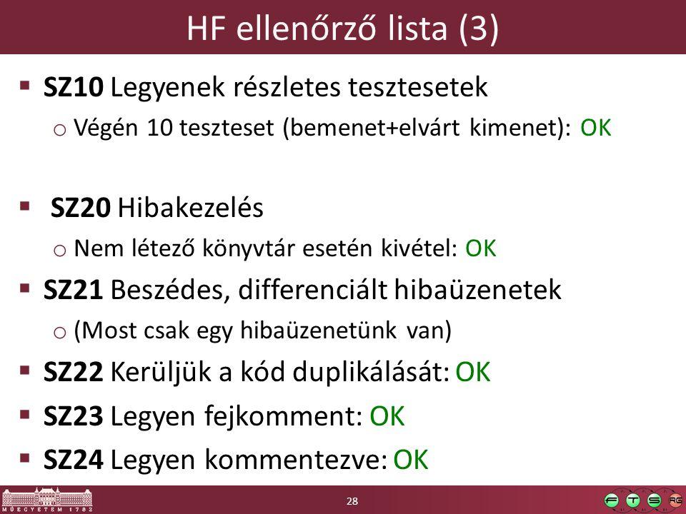 HF ellenőrző lista (3)  SZ10 Legyenek részletes tesztesetek o Végén 10 teszteset (bemenet+elvárt kimenet): OK  SZ20 Hibakezelés o Nem létező könyvtár esetén kivétel: OK  SZ21 Beszédes, differenciált hibaüzenetek o (Most csak egy hibaüzenetünk van)  SZ22 Kerüljük a kód duplikálását: OK  SZ23 Legyen fejkomment: OK  SZ24 Legyen kommentezve: OK 28