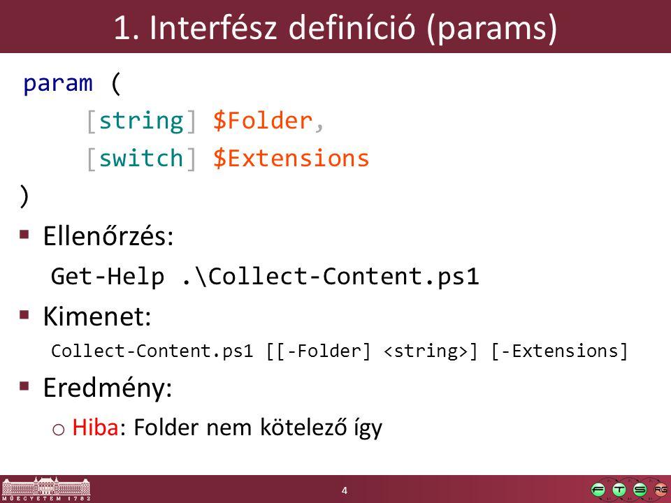 1. Interfész definíció (params) param ( [string] $Folder, [switch] $Extensions )  Ellenőrzés: Get-Help.\Collect-Content.ps1  Kimenet: Collect-Conten