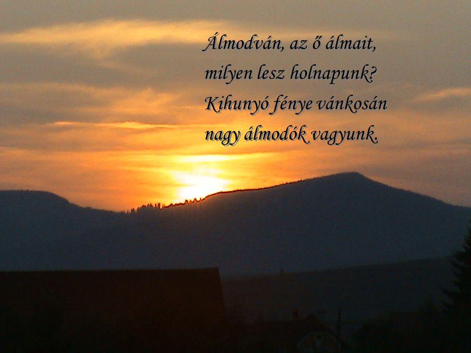 Gondolatban átmegyünk, fényhídján a napnak. S véle együtt nyugszunk le mélyén hűs haboknak. Gondolatban átmegyünk, fényhídján a napnak. S véle együtt