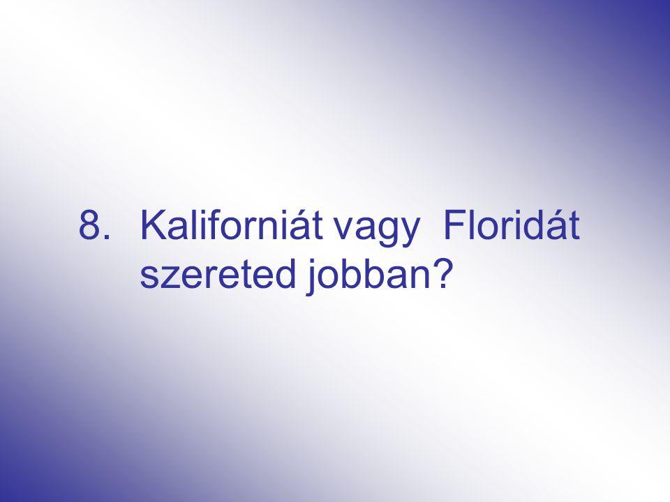 8.Kaliforniát vagy Floridát szereted jobban?