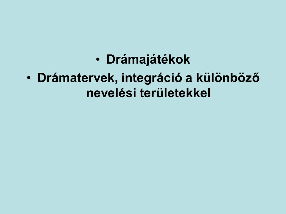 Drámajátékok Drámatervek, integráció a különböző nevelési területekkel