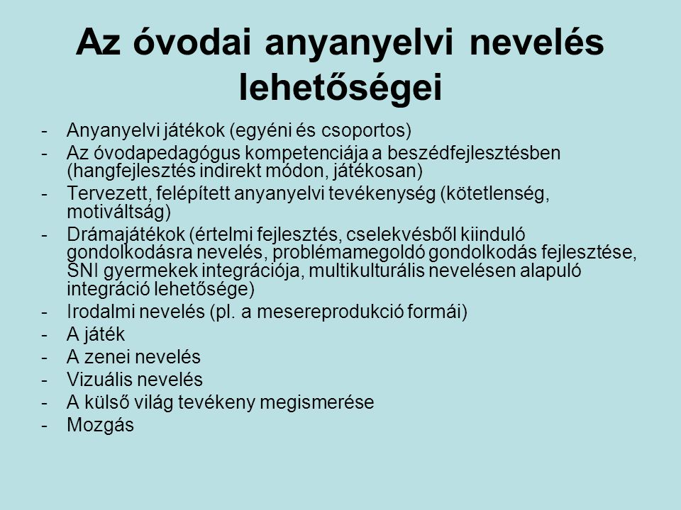 Az óvodai anyanyelvi nevelés lehetőségei -Anyanyelvi játékok (egyéni és csoportos) -Az óvodapedagógus kompetenciája a beszédfejlesztésben (hangfejlesz