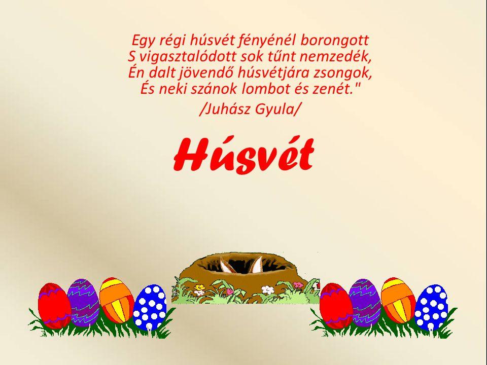 Húsvét Egy régi húsvét fényénél borongott S vigasztalódott sok tűnt nemzedék, Én dalt jövendő húsvétjára zsongok, És neki szánok lombot és zenét.