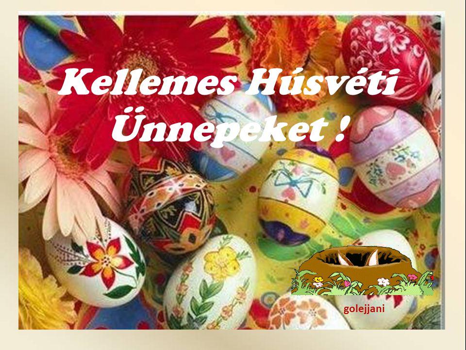 Kellemes Húsvéti Ünnepeket ! golejjani