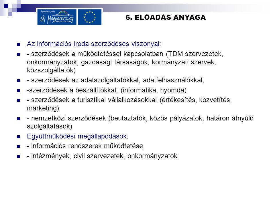6. ELŐADÁS ANYAGA Az információs iroda szerződéses viszonyai: - szerződések a működtetéssel kapcsolatban (TDM szervezetek, önkormányzatok, gazdasági t