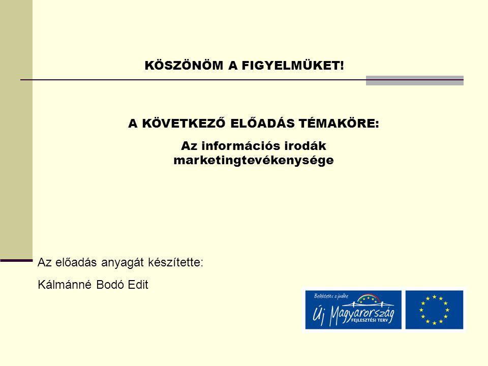 KÖSZÖNÖM A FIGYELMÜKET! A KÖVETKEZŐ ELŐADÁS TÉMAKÖRE: Az információs irodák marketingtevékenysége Az előadás anyagát készítette: Kálmánné Bodó Edit