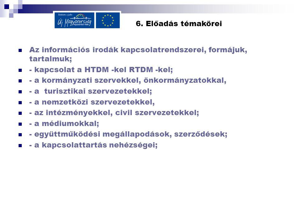 6. Előadás témakörei Az információs irodák kapcsolatrendszerei, formájuk, tartalmuk; - kapcsolat a HTDM -kel RTDM -kel; - a kormányzati szervekkel, ön