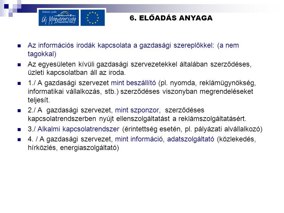 6. ELŐADÁS ANYAGA Az információs irodák kapcsolata a gazdasági szereplőkkel: (a nem tagokkal) Az egyesületen kívüli gazdasági szervezetekkel általában