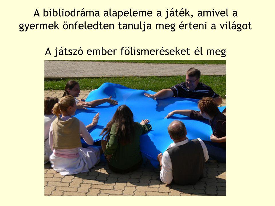 A bibliodráma alapeleme a játék, amivel a gyermek önfeledten tanulja meg érteni a világot A játszó ember fölismeréseket él meg