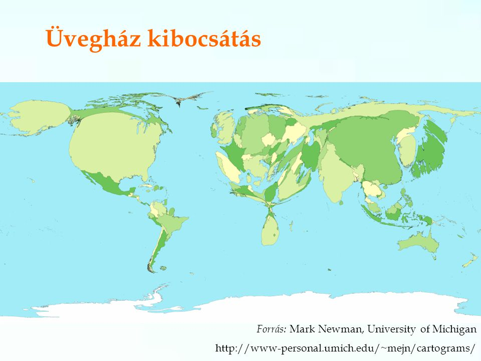 Üvegház kibocsátás Forrás: Mark Newman, University of Michigan http://www-personal.umich.edu/~mejn/cartograms/