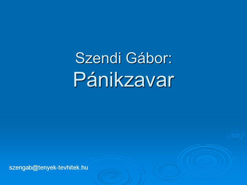 Szendi Gábor: Pánikzavar szengab@tenyek-tevhitek.hu