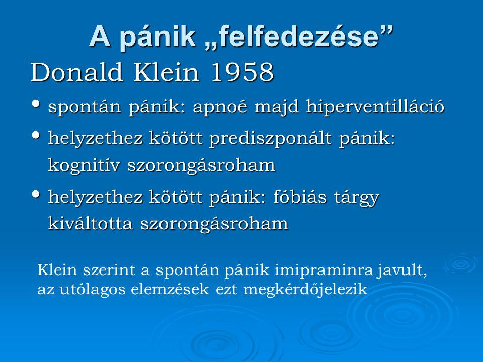 """A pánik """"felfedezése"""" Donald Klein 1958 spontán pánik: apnoé majd hiperventilláció spontán pánik: apnoé majd hiperventilláció helyzethez kötött predis"""