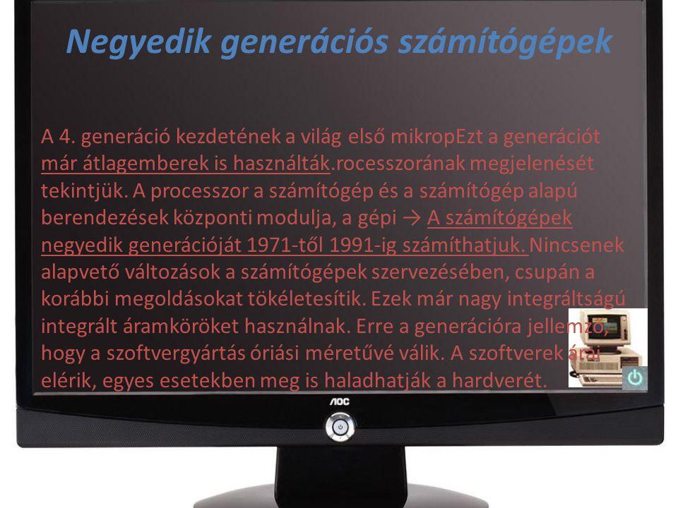 Negyedik generációs számítógépek A 4. generáció kezdetének a világ első mikropEzt a generációt már átlagemberek is használták.rocesszorának megjelenés