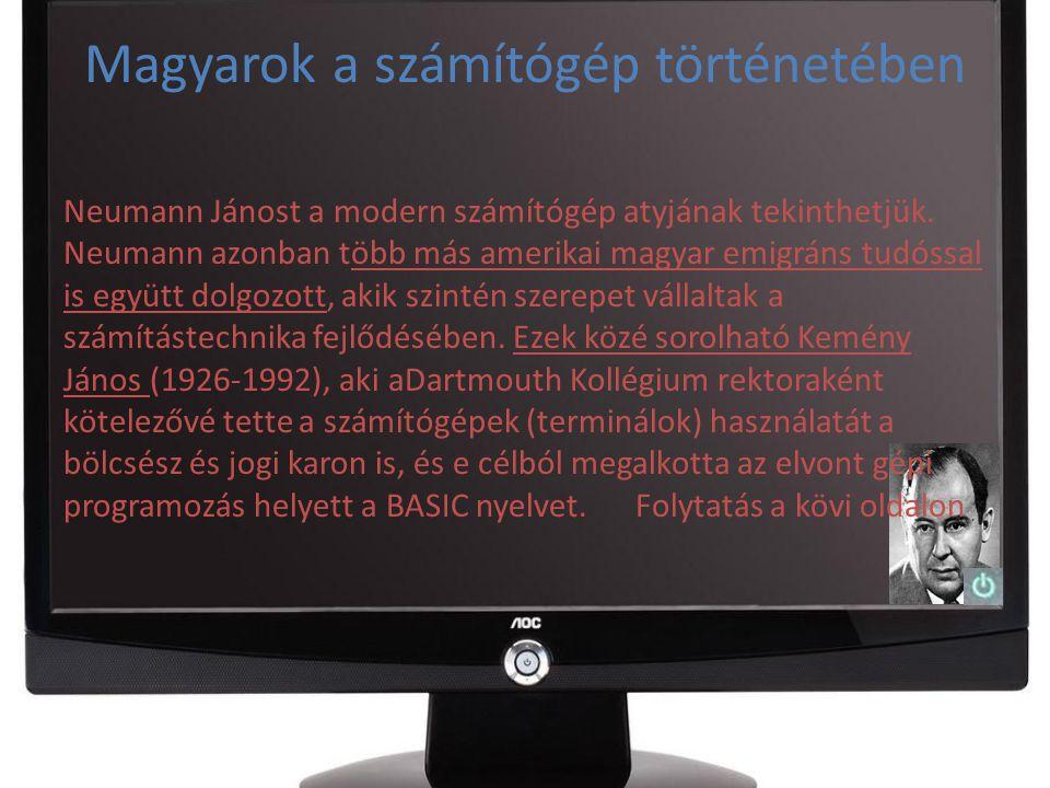 Magyarok a számítógép történetében Neumann Jánost a modern számítógép atyjának tekinthetjük. Neumann azonban több más amerikai magyar emigráns tudóssa