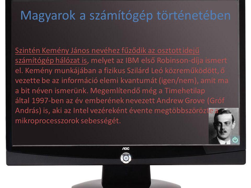 Magyarok a számítógép történetében Szintén Kemény János nevéhez fűződik az osztott idejű számítógép hálózat is, melyet az IBM első Robinson-díja ismer