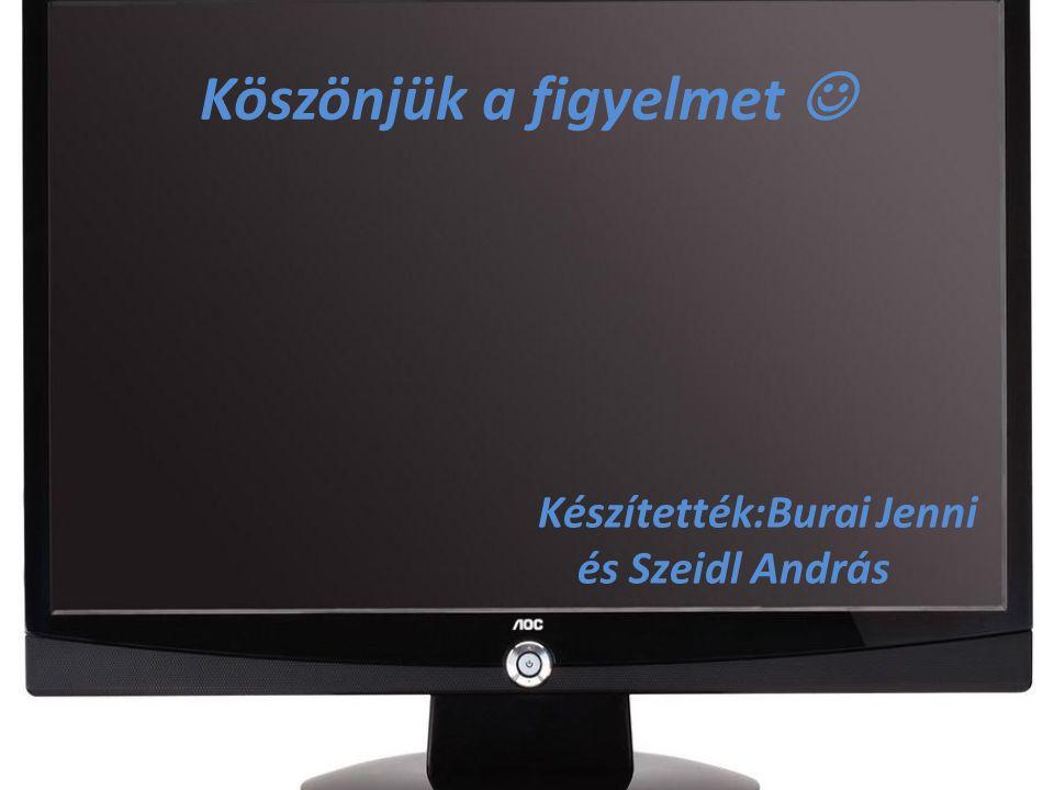Köszönjük a figyelmet Készítették:Burai Jenni és Szeidl András