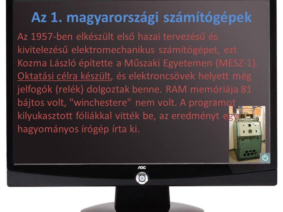 Az 1. magyarországi számítógépek Az 1957-ben elkészült első hazai tervezésű és kivitelezésű elektromechanikus számítógépet, ezt Kozma László építette