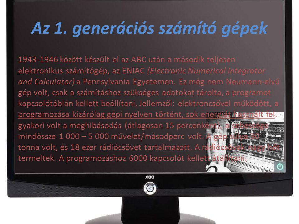Az 1. generációs számító gépek 1943-1946 között készült el az ABC után a második teljesen elektronikus számítógép, az ENIAC (Electronic Numerical Inte