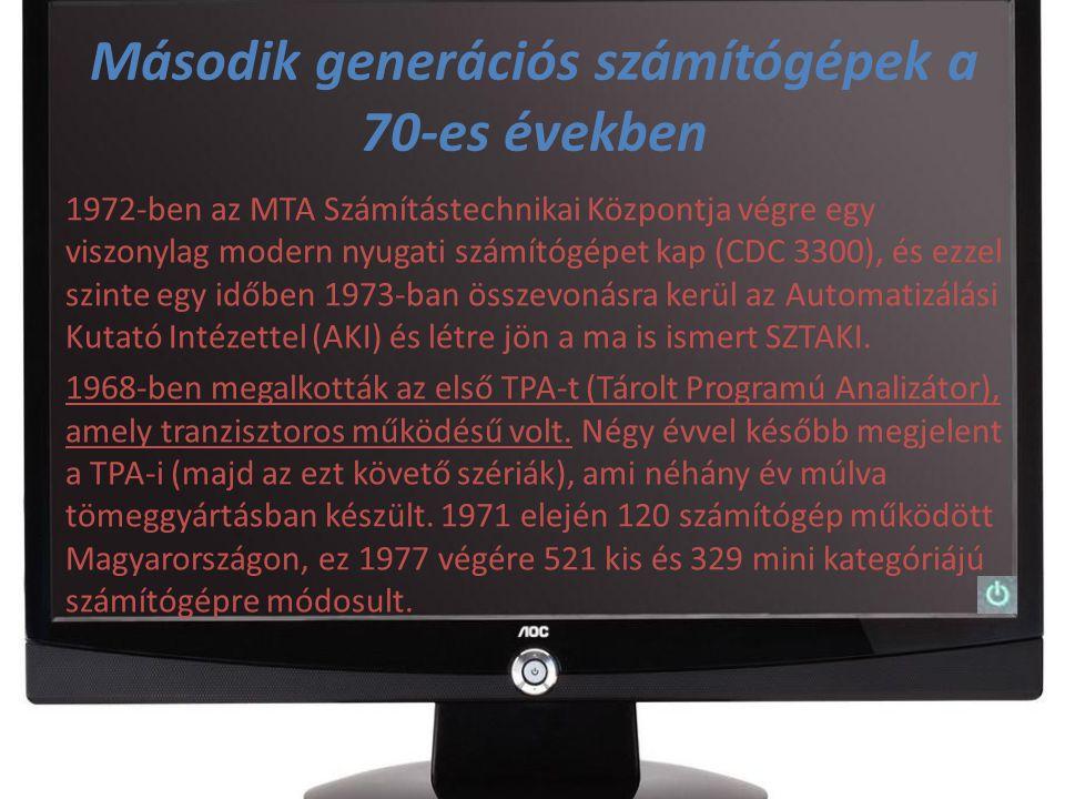 Második generációs számítógépek a 70-es években 1972-ben az MTA Számítástechnikai Központja végre egy viszonylag modern nyugati számítógépet kap (CDC