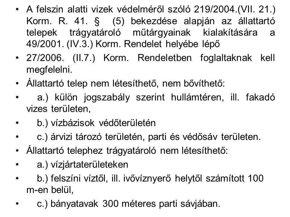 Változások: A felszin alatti vizek védelméről szóló 219/2004.(VII. 21.) Korm. R. 41. § (5) bekezdése alapján az állattartó telepek trágyatároló műtárg
