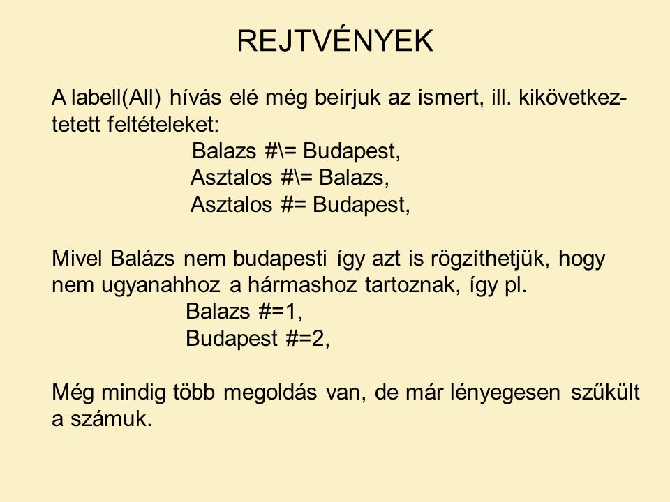 A labell(All) hívás elé még beírjuk az ismert, ill. kikövetkez- tetett feltételeket: Balazs #\= Budapest, Asztalos #\= Balazs, Asztalos #= Budapest, M