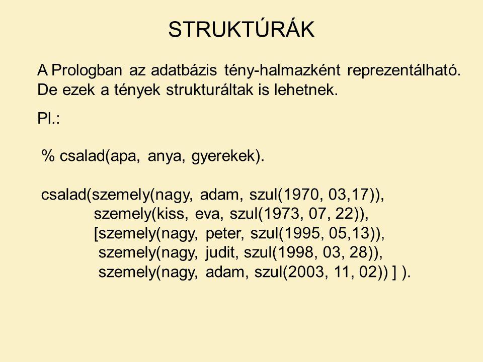 A Prologban az adatbázis tény-halmazként reprezentálható. De ezek a tények strukturáltak is lehetnek. Pl.: STRUKTÚRÁK % csalad(apa, anya, gyerekek). c