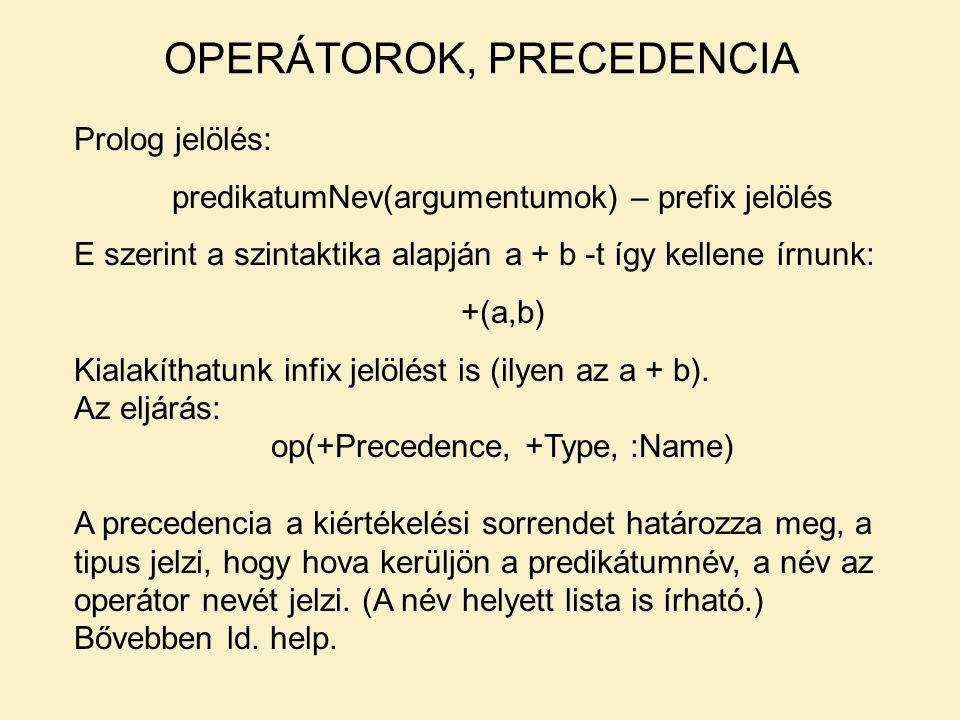 Prolog jelölés: predikatumNev(argumentumok) – prefix jelölés E szerint a szintaktika alapján a + b -t így kellene írnunk: +(a,b) Kialakíthatunk infix