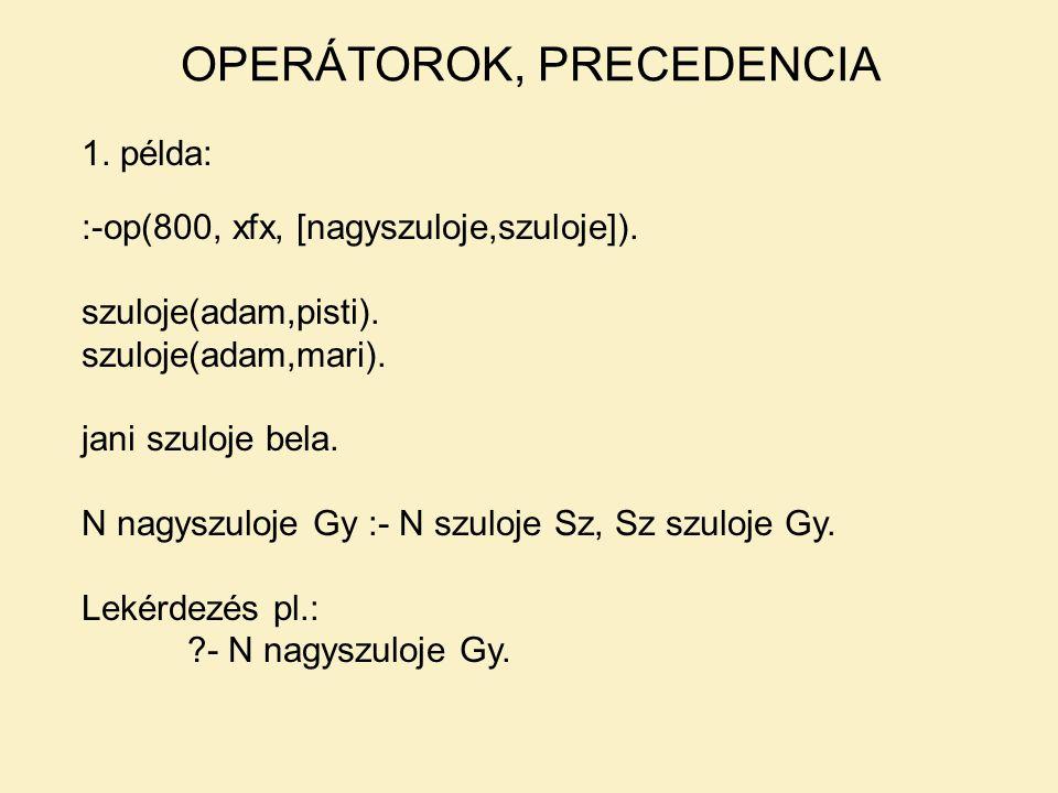 1. példa: :-op(800, xfx, [nagyszuloje,szuloje]). szuloje(adam,pisti). szuloje(adam,mari). jani szuloje bela. N nagyszuloje Gy :-N szuloje Sz, Sz szulo
