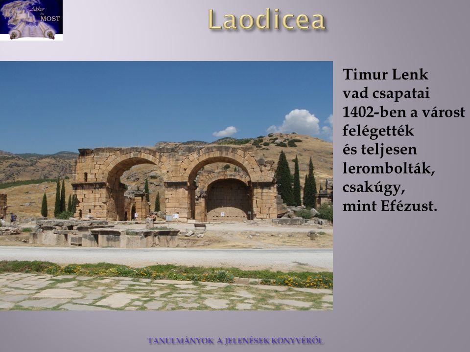 TANULMÁNYOK A JELENÉSEK KÖNYVÉRŐL Timur Lenk vad csapatai 1402-ben a várost felégették és teljesen lerombolták, csakúgy, mint Efézust.