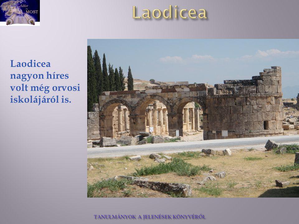 TANULMÁNYOK A JELENÉSEK KÖNYVÉRŐL Laodicea nagyon híres volt még orvosi iskolájáról is.