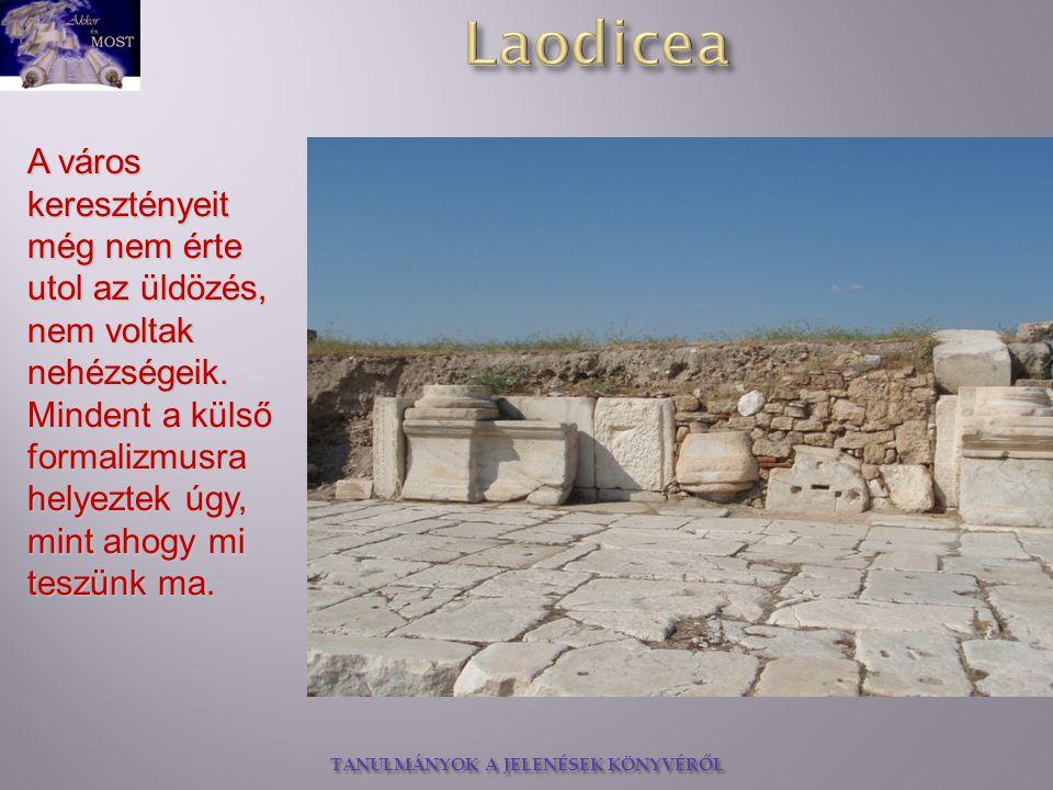 TANULMÁNYOK A JELENÉSEK KÖNYVÉRŐL A város keresztényeit még nem érte utol az üldözés, nem voltak nehézségeik.