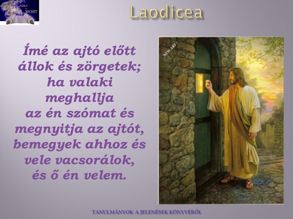 TANULMÁNYOK A JELENÉSEK KÖNYVÉRŐL Ímé az ajtó előtt állok és zörgetek; ha valaki meghallja az én szómat és megnyitja az ajtót, bemegyek ahhoz és vele vacsorálok, és ő én velem.