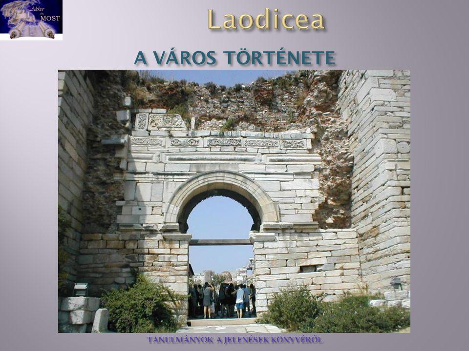 TANULMÁNYOK A JELENÉSEK KÖNYVÉRŐL Eredetileg Diospolisnak nevezték, majd Reos, és később Laudikea lett a város neve.
