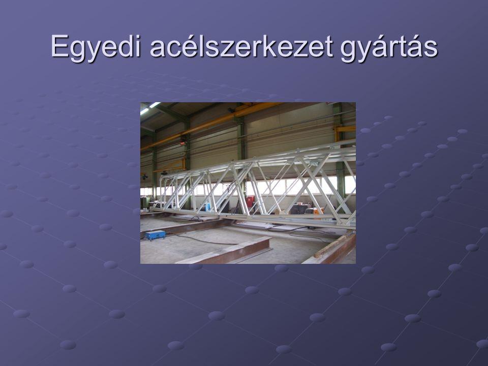 Egyedi acélszerkezet gyártás