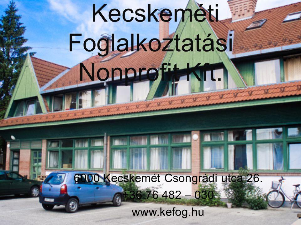Kecskeméti Foglalkoztatási Nonprofit Kft.6000 Kecskemét Csongrádi utca 26.
