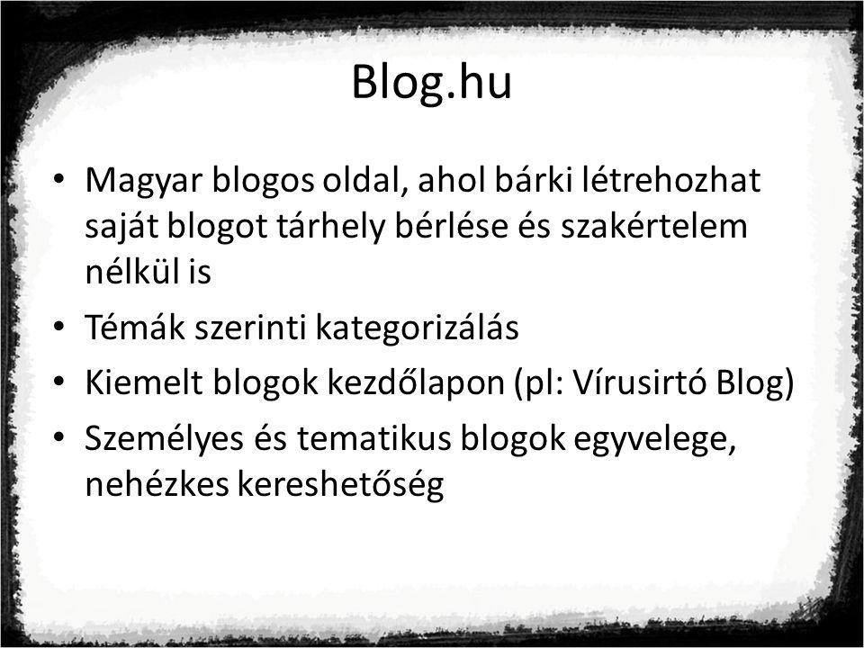 Blog.hu Magyar blogos oldal, ahol bárki létrehozhat saját blogot tárhely bérlése és szakértelem nélkül is Témák szerinti kategorizálás Kiemelt blogok kezdőlapon (pl: Vírusirtó Blog) Személyes és tematikus blogok egyvelege, nehézkes kereshetőség