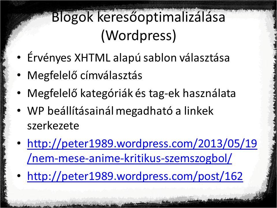 Blogok keresőoptimalizálása (Wordpress) Érvényes XHTML alapú sablon választása Megfelelő címválasztás Megfelelő kategóriák és tag-ek használata WP beállításainál megadható a linkek szerkezete http://peter1989.wordpress.com/2013/05/19 /nem-mese-anime-kritikus-szemszogbol/ http://peter1989.wordpress.com/2013/05/19 /nem-mese-anime-kritikus-szemszogbol/ http://peter1989.wordpress.com/post/162