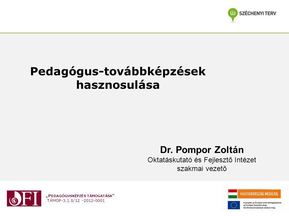 """""""P EDAGÓGUSKÉPZÉS TÁMOGATÁSA TÁMOP-3.1.5/12 -2012-0001 Pedagógus-továbbképzések hasznosulása Dr."""
