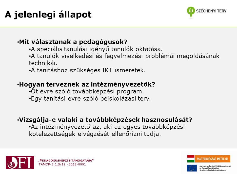 """""""P EDAGÓGUSKÉPZÉS TÁMOGATÁSA TÁMOP-3.1.5/12 -2012-0001 A jelenlegi állapot Mit választanak a pedagógusok."""